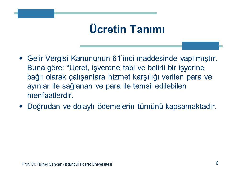 """Prof. Dr. Hüner Şencan / İstanbul Ticaret Üniversitesi  Gelir Vergisi Kanununun 61'inci maddesinde yapılmıştır. Buna göre; """"Ücret, işverene tabi ve b"""