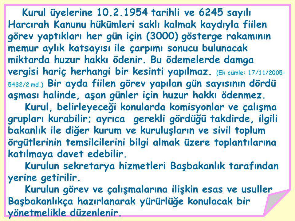 Kurul üyelerine 10.2.1954 tarihli ve 6245 sayılı Harcırah Kanunu hükümleri saklı kalmak kaydıyla fiilen görev yaptıkları her gün için (3000) gösterge rakamının memur aylık katsayısı ile çarpımı sonucu bulunacak miktarda huzur hakkı ödenir.
