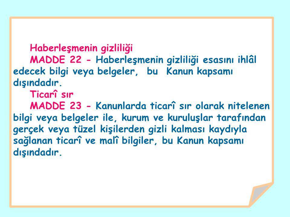 Haberleşmenin gizliliği MADDE 22 - Haberleşmenin gizliliği esasını ihlâl edecek bilgi veya belgeler, bu Kanun kapsamı dışındadır.