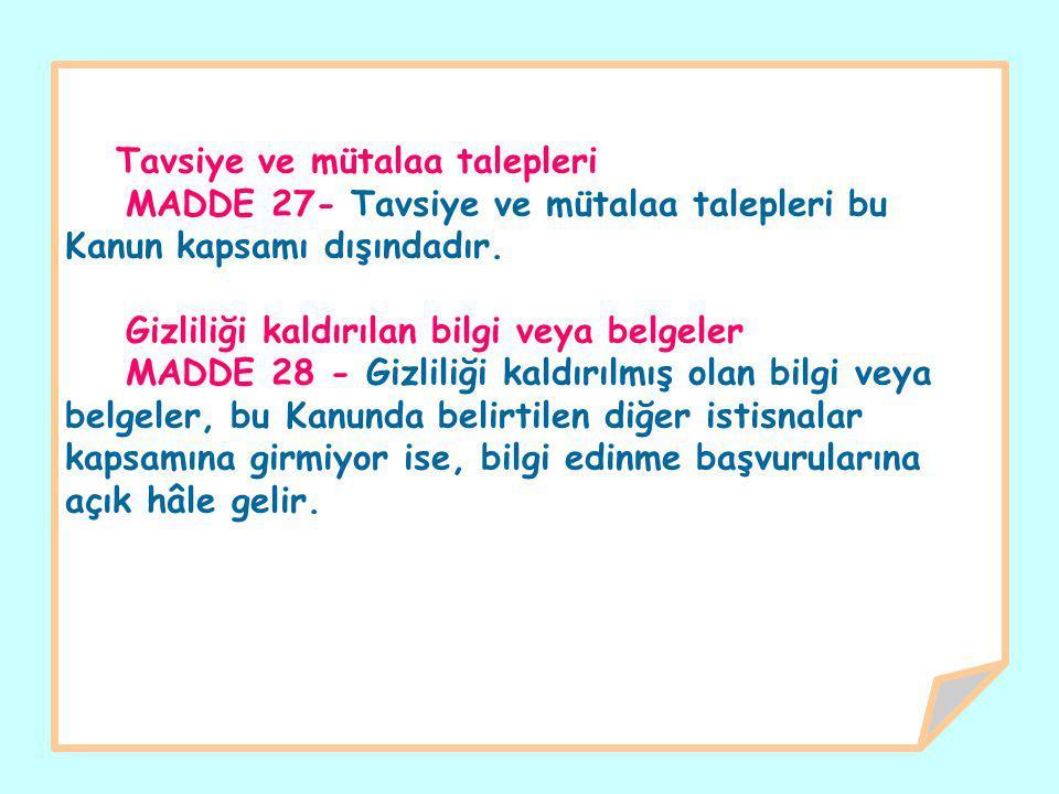 Tavsiye ve mütalaa talepleri MADDE 27- Tavsiye ve mütalaa talepleri bu Kanun kapsamı dışındadır.