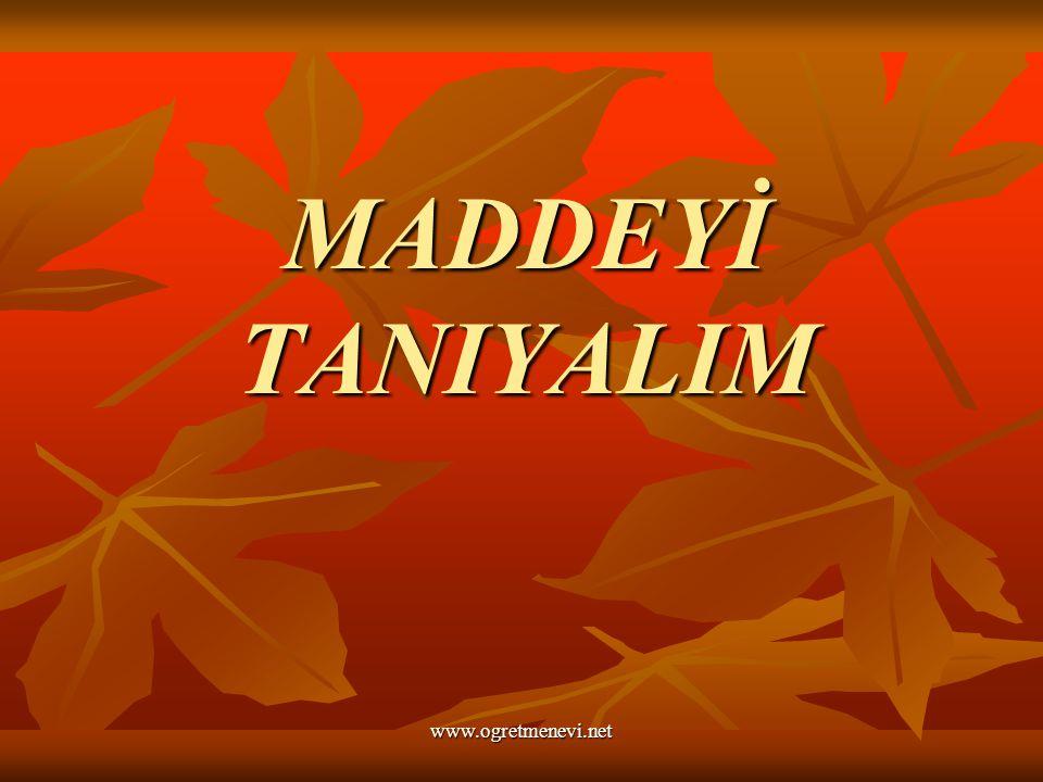 www.ogretmenevi.net MADDEYİ TANIYALIM