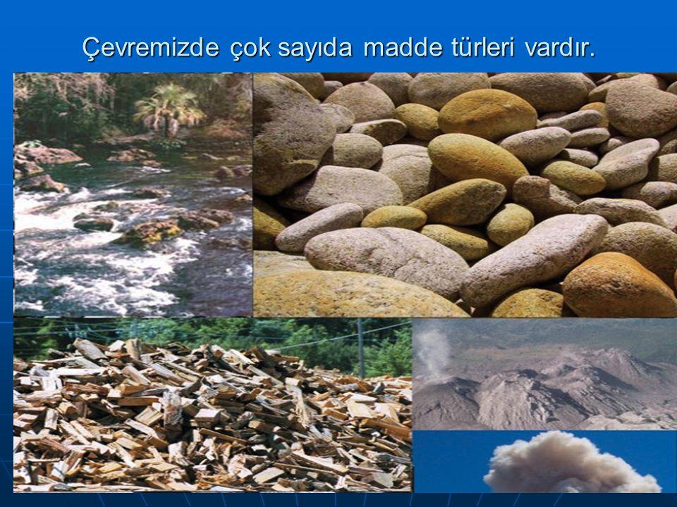 www.ogretmenevi.net Çevremizde çok sayıda madde türleri vardır.
