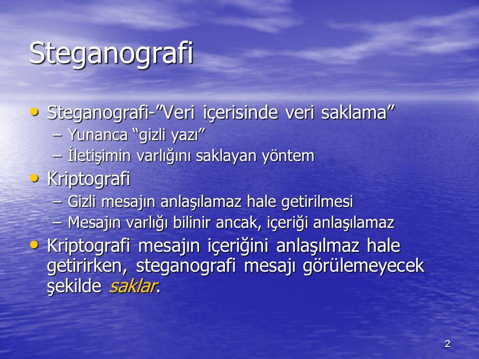 """2 Steganografi Steganografi-""""Veri içerisinde veri saklama"""" Steganografi-""""Veri içerisinde veri saklama"""" –Yunanca """"gizli yazı"""" –İletişimin varlığını sak"""