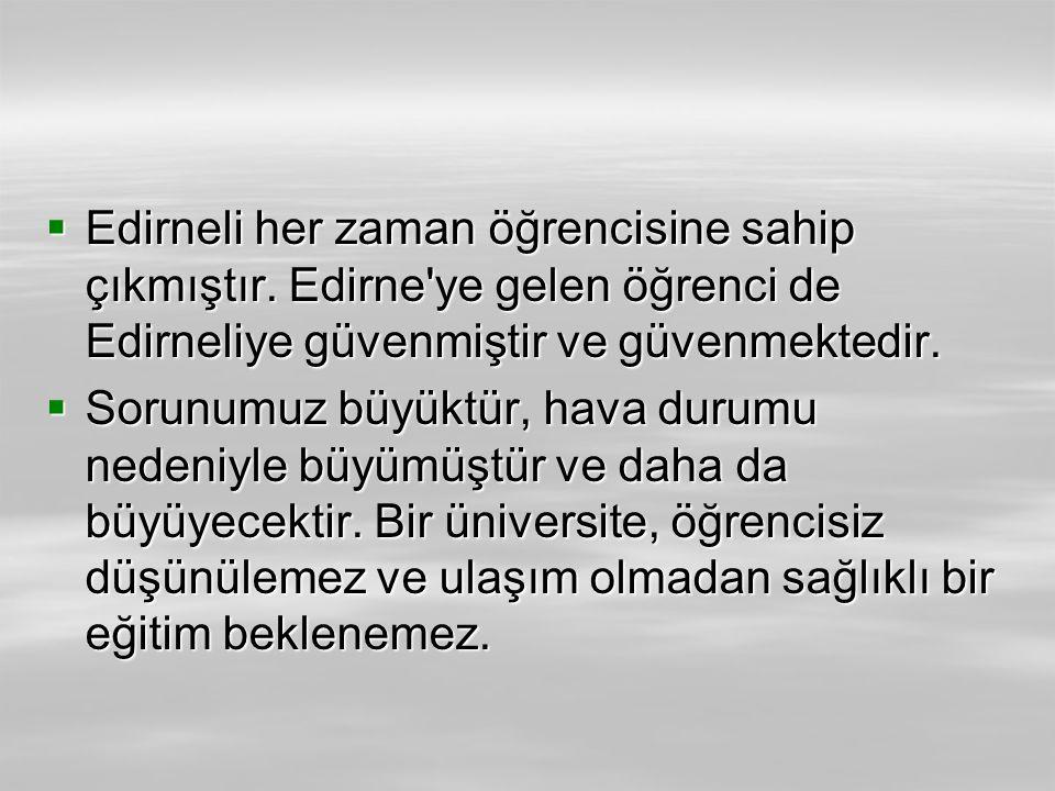  Edirneli her zaman öğrencisine sahip çıkmıştır.
