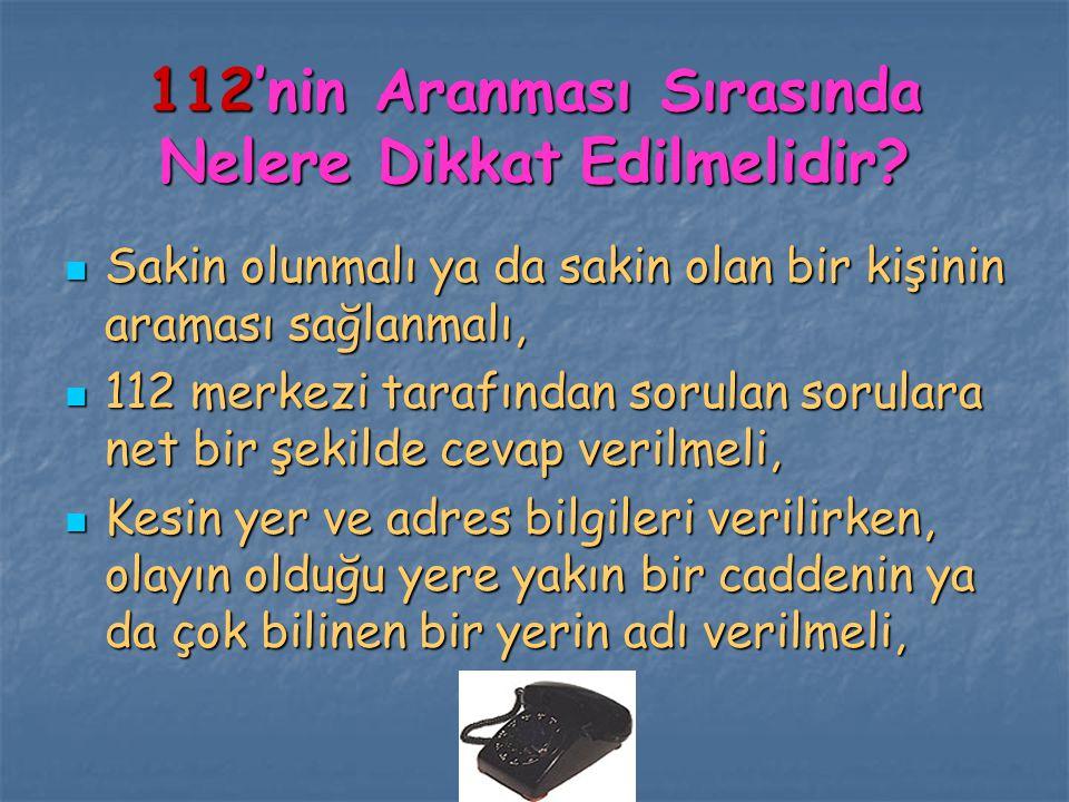 112'nin Aranması Sırasında Nelere Dikkat Edilmelidir? Sakin olunmalı ya da sakin olan bir kişinin araması sağlanmalı, Sakin olunmalı ya da sakin olan