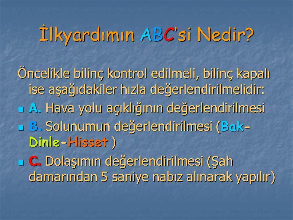 İlkyardımın ABC'si Nedir? Öncelikle bilinç kontrol edilmeli, bilinç kapalı ise aşağıdakiler hızla değerlendirilmelidir: A. Hava yolu açıklığının değer