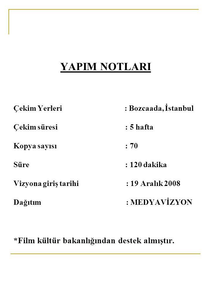 YAPIM NOTLARI Çekim Yerleri : Bozcaada, İstanbul Çekim süresi : 5 hafta Kopya sayısı : 70 Süre : 120 dakika Vizyona giriş tarihi : 19 Aralık 2008 Dağı