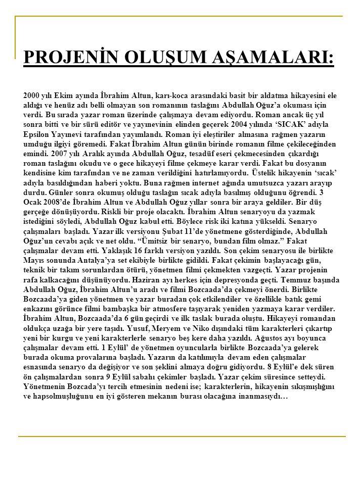 PROJENİN OLUŞUM AŞAMALARI: 2000 yılı Ekim ayında İbrahim Altun, karı-koca arasındaki basit bir aldatma hikayesini ele aldığı ve henüz adı belli olmaya
