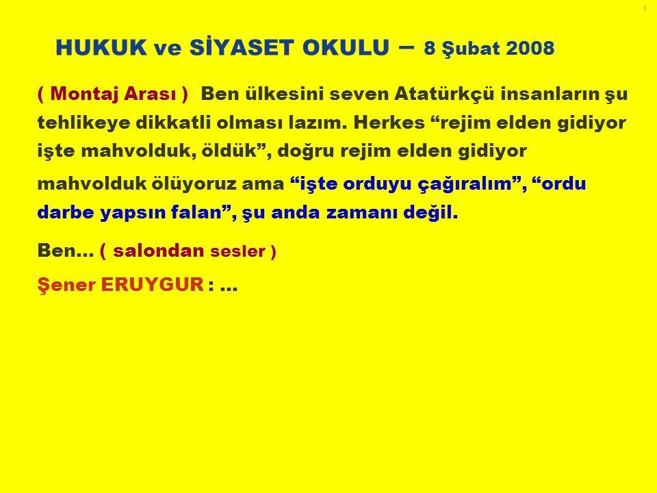 6 HUKUK ve SİYASET OKULU – 8 Şubat 2008 ( Montaj Arası ) Ben ülkesini seven Atatürkçü insanların şu tehlikeye dikkatli olması lazım.