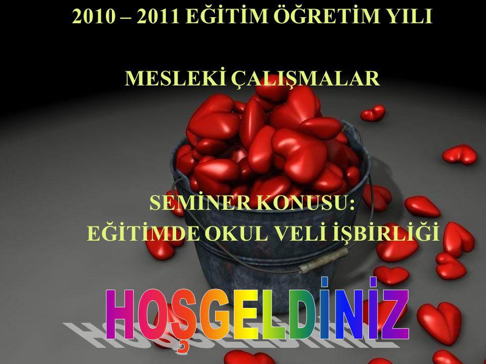 2010 – 2011 EĞİTİM ÖĞRETİM YILI MESLEKİ ÇALIŞMALAR SEMİNER KONUSU: EĞİTİMDE OKUL VELİ İŞBİRLİĞİ