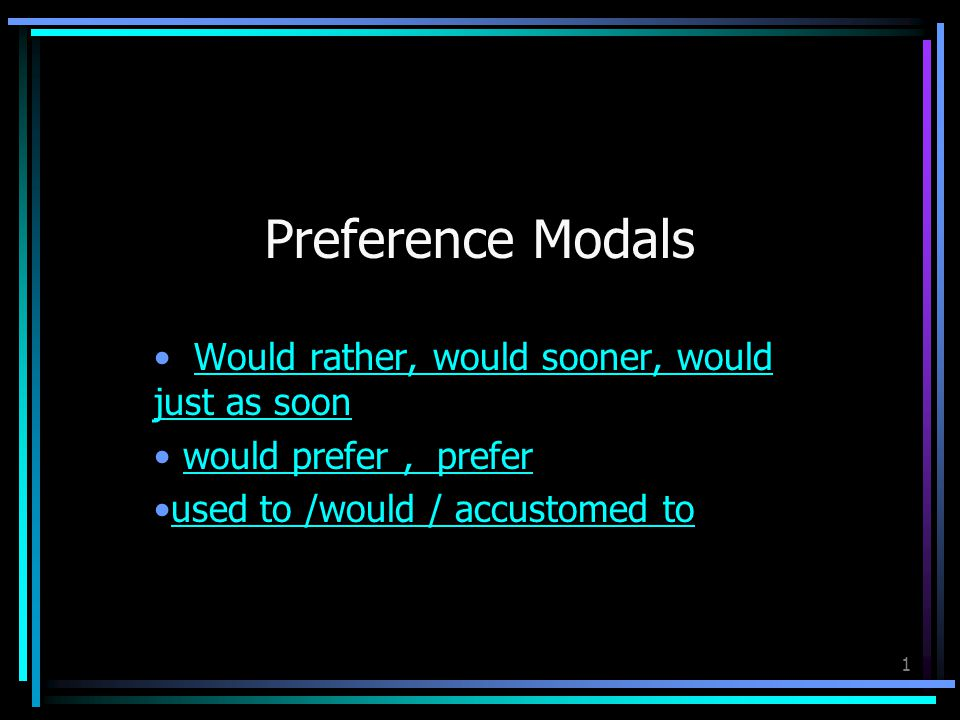 1 Preference Modals Would rather, would sooner, would just as soonWould rather, would sooner, would just as soon would prefer, prefer used to /would /