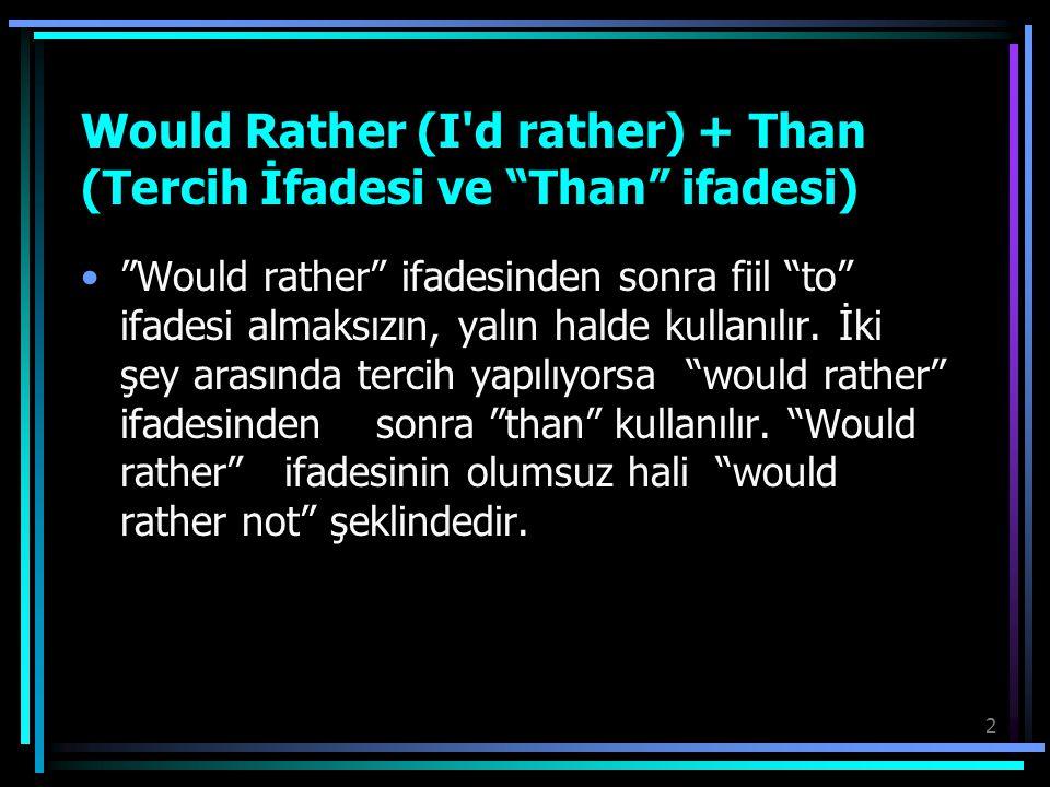 """2 Would Rather (I'd rather) + Than (Tercih İfadesi ve """"Than"""" ifadesi) """"Would rather"""" ifadesinden sonra fiil """"to"""" ifadesi almaksızın, yalın halde kulla"""