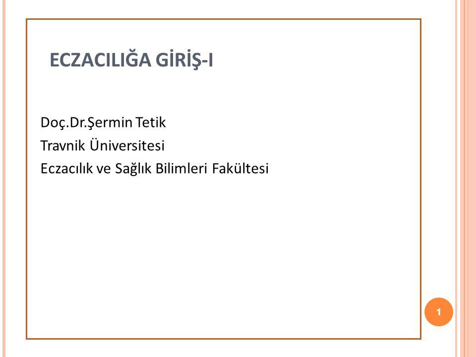 ECZACILIĞA GİRİŞ-I Doç.Dr.Şermin Tetik Travnik Üniversitesi Eczacılık ve Sağlık Bilimleri Fakültesi 1