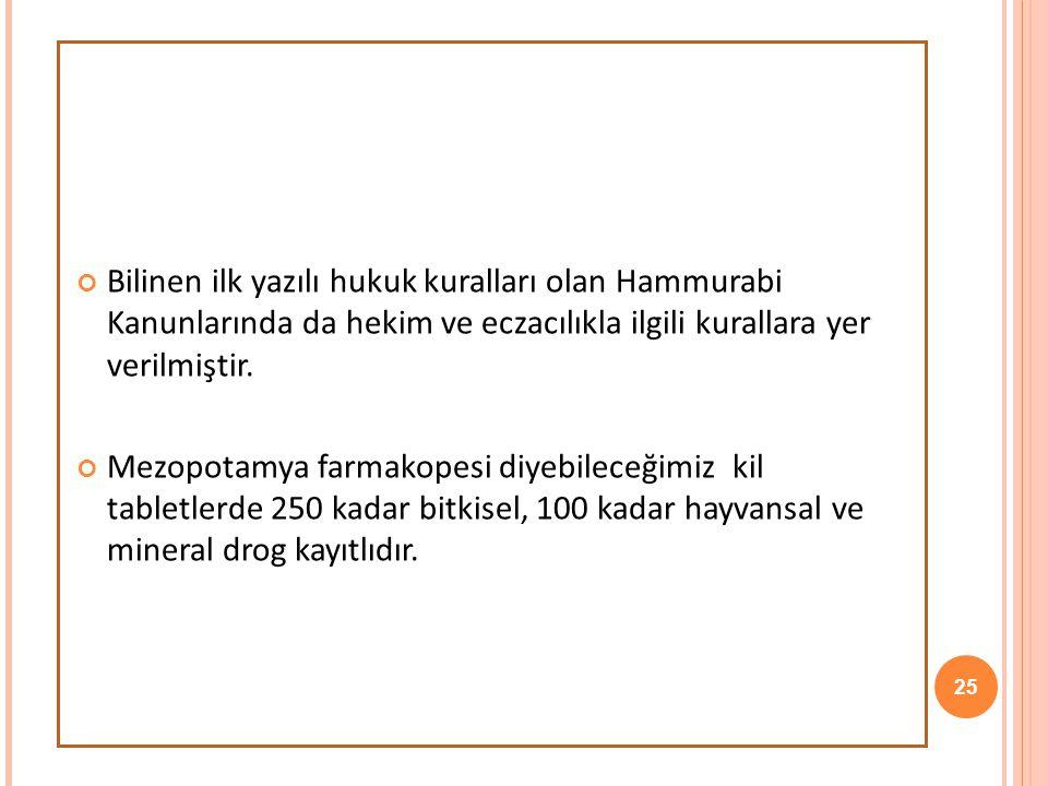 Bilinen ilk yazılı hukuk kuralları olan Hammurabi Kanunlarında da hekim ve eczacılıkla ilgili kurallara yer verilmiştir. Mezopotamya farmakopesi diyeb