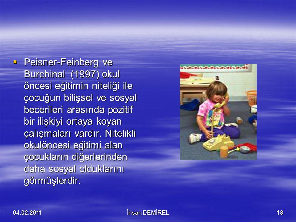  Peisner-Feinberg ve Burchinal (1997) okul öncesi eğitimin niteliği ile çocuğun bilişsel ve sosyal becerileri arasında pozitif bir ilişkiyi ortaya ko