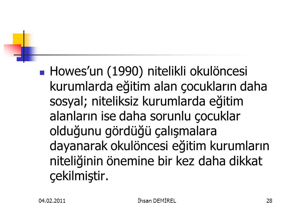 Howes'un (1990) nitelikli okulöncesi kurumlarda eğitim alan çocukların daha sosyal; niteliksiz kurumlarda eğitim alanların ise daha sorunlu çocuklar o