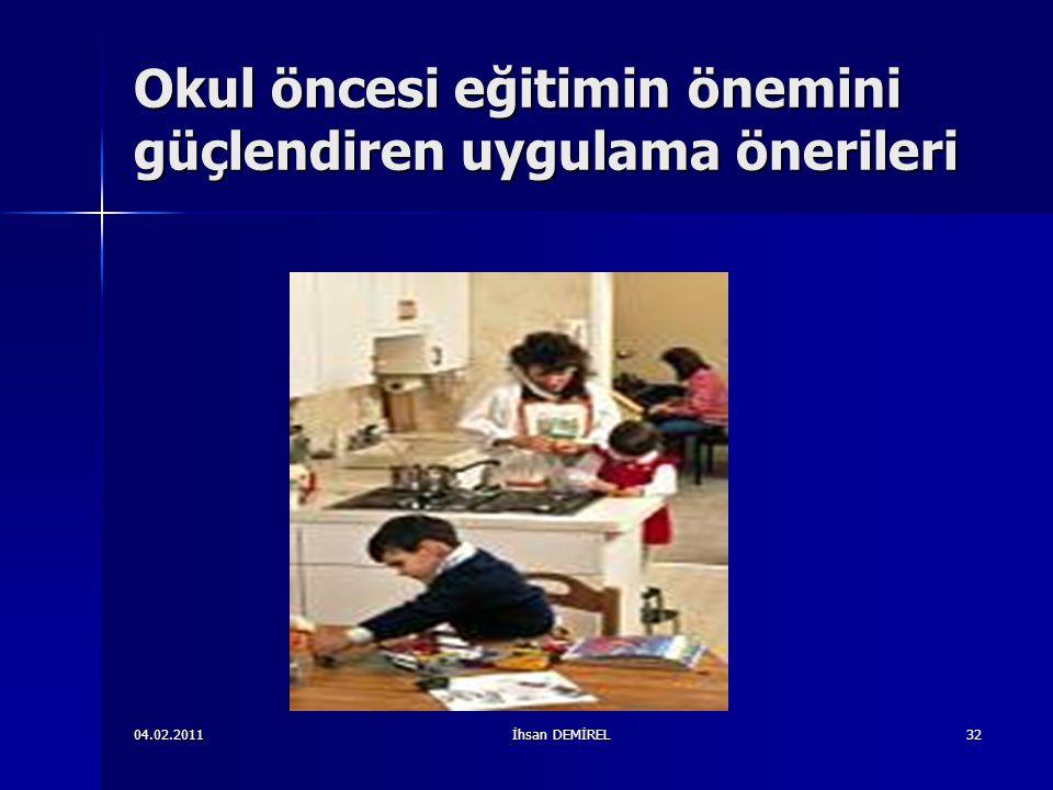 Okul öncesi eğitimin önemini güçlendiren uygulama önerileri 04.02.2011İhsan DEMİREL32
