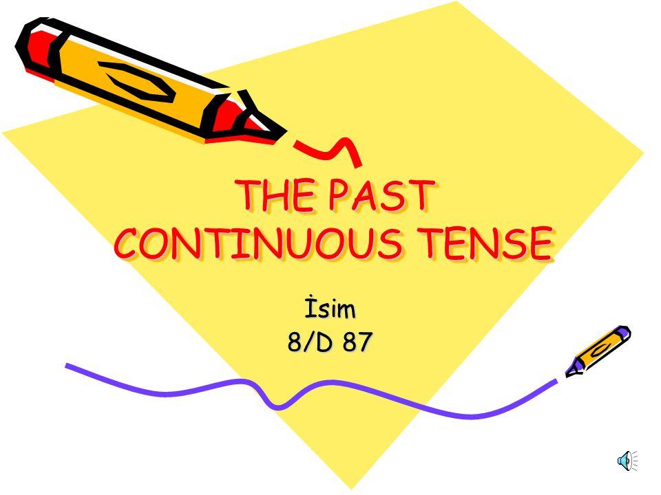 THE PAST CONTINUOUS TENSE İsim 8/D 87