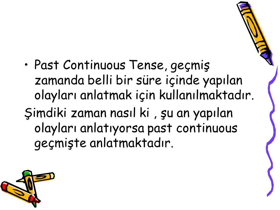 Past Continuous Tense, geçmiş zamanda belli bir süre içinde yapılan olayları anlatmak için kullanılmaktadır.