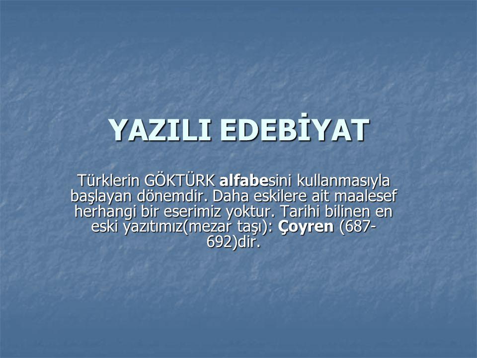 YAZILI EDEBİYAT Türklerin GÖKTÜRK alfabesini kullanmasıyla başlayan dönemdir. Daha eskilere ait maalesef herhangi bir eserimiz yoktur. Tarihi bilinen