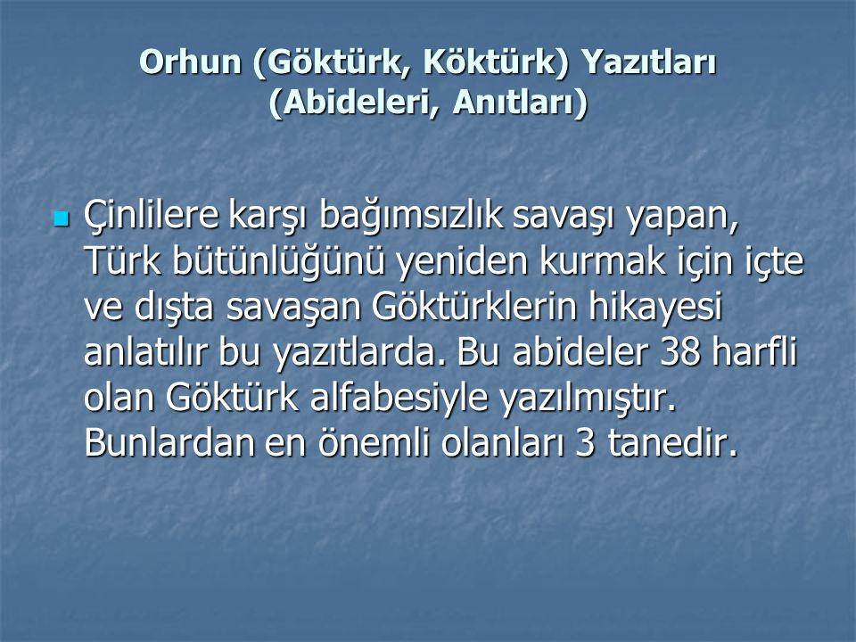 Orhun (Göktürk, Köktürk) Yazıtları (Abideleri, Anıtları) Çinlilere karşı bağımsızlık savaşı yapan, Türk bütünlüğünü yeniden kurmak için içte ve dışta