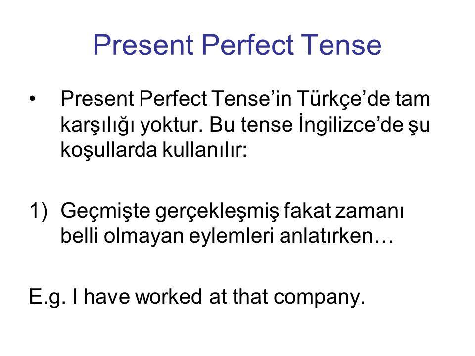 Present Perfect Tense Present Perfect Tense'in Türkçe'de tam karşılığı yoktur. Bu tense İngilizce'de şu koşullarda kullanılır: 1)Geçmişte gerçekleşmiş