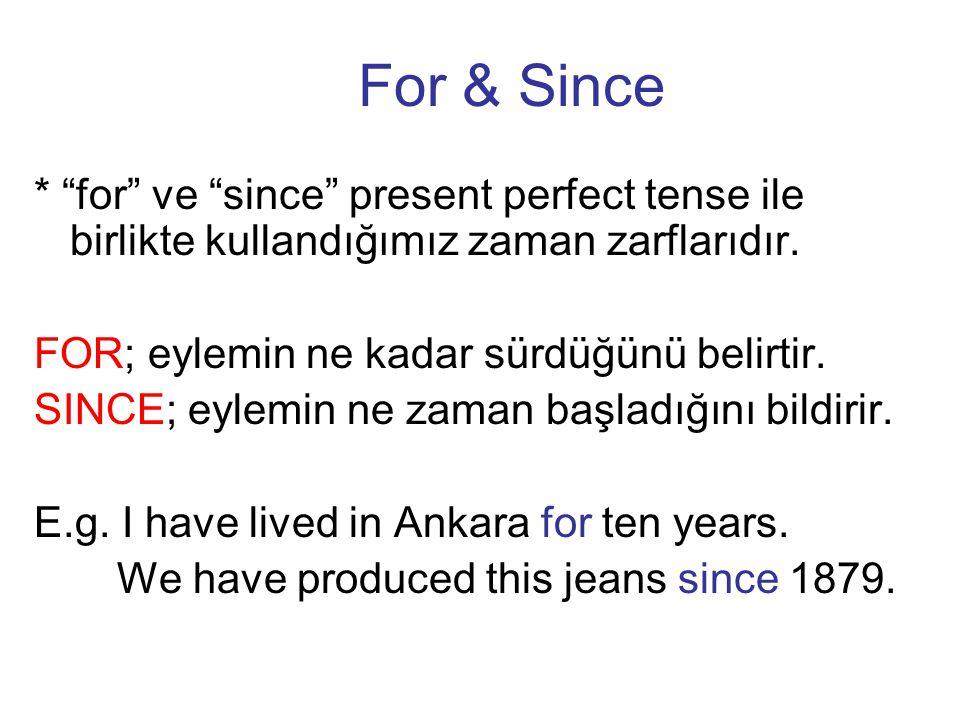 """For & Since * """"for"""" ve """"since"""" present perfect tense ile birlikte kullandığımız zaman zarflarıdır. FOR; eylemin ne kadar sürdüğünü belirtir. SINCE; ey"""