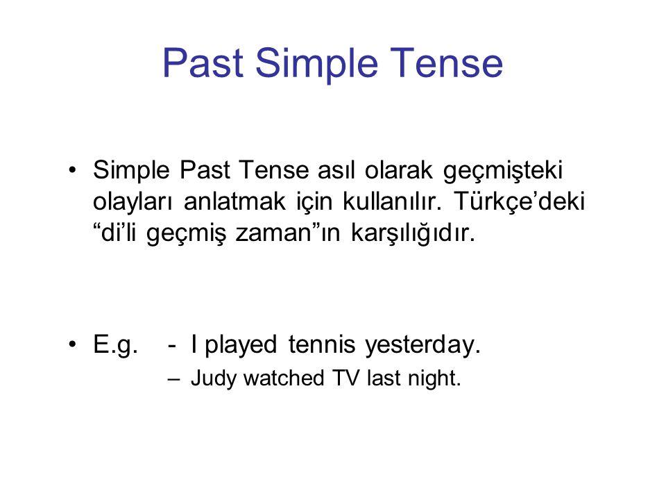 """Past Simple Tense Simple Past Tense asıl olarak geçmişteki olayları anlatmak için kullanılır. Türkçe'deki """"di'li geçmiş zaman""""ın karşılığıdır. E.g. -"""