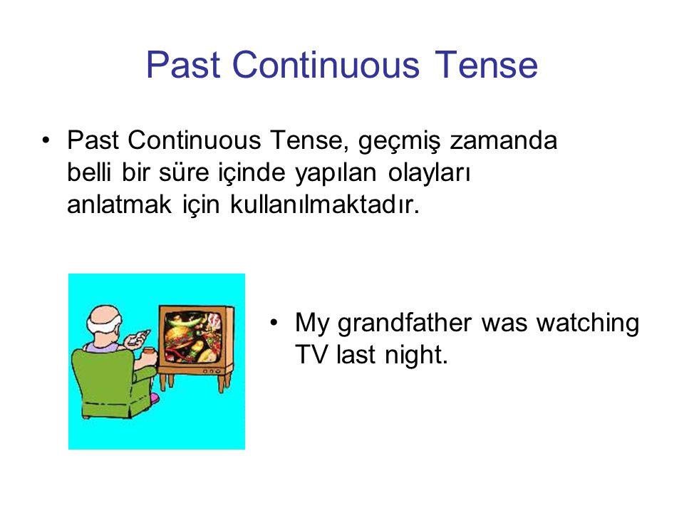 Past Continuous Tense Past Continuous Tense, geçmiş zamanda belli bir süre içinde yapılan olayları anlatmak için kullanılmaktadır. My grandfather was