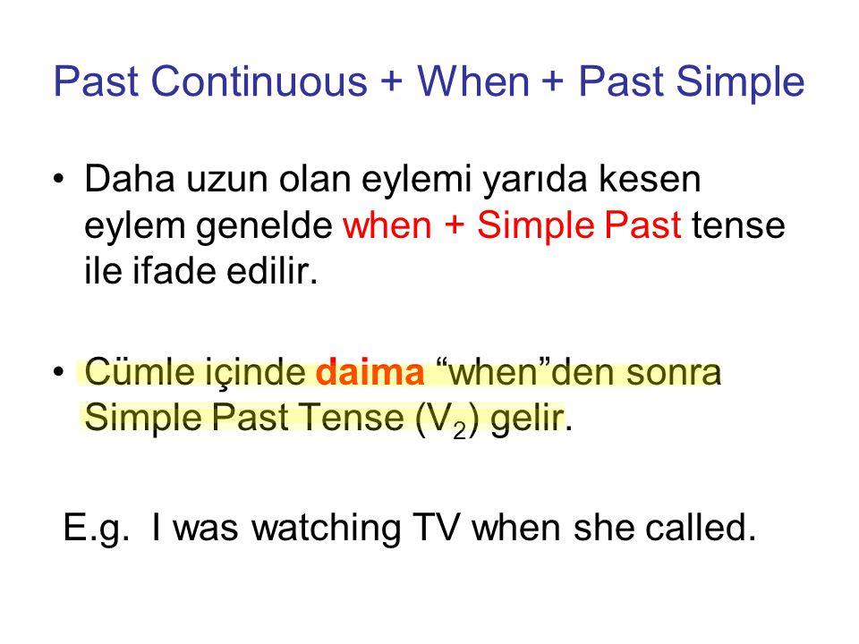 """Past Continuous + When + Past Simple Daha uzun olan eylemi yarıda kesen eylem genelde when + Simple Past tense ile ifade edilir. Cümle içinde daima """"w"""