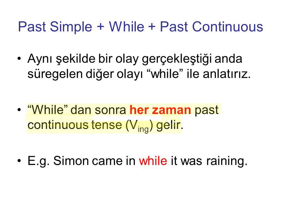 """Past Simple + While + Past Continuous Aynı şekilde bir olay gerçekleştiği anda süregelen diğer olayı """"while"""" ile anlatırız. """"While"""" dan sonra her zama"""