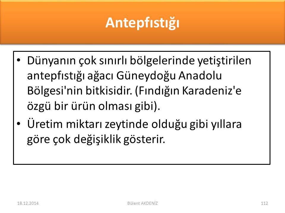 Antepfıstığı Dünyanın çok sınırlı bölgelerinde yetiştirilen antepfıstığı ağacı Güneydoğu Anadolu Bölgesi'nin bitkisidir. (Fındığın Karadeniz'e özgü bi