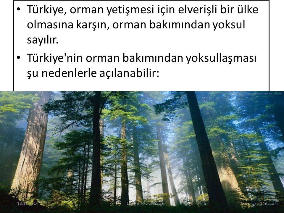 Türkiye, orman yetişmesi için elverişli bir ülke olmasına karşın, orman bakımından yoksul sayılır. Türkiye'nin orman bakımından yoksullaşması şu neden