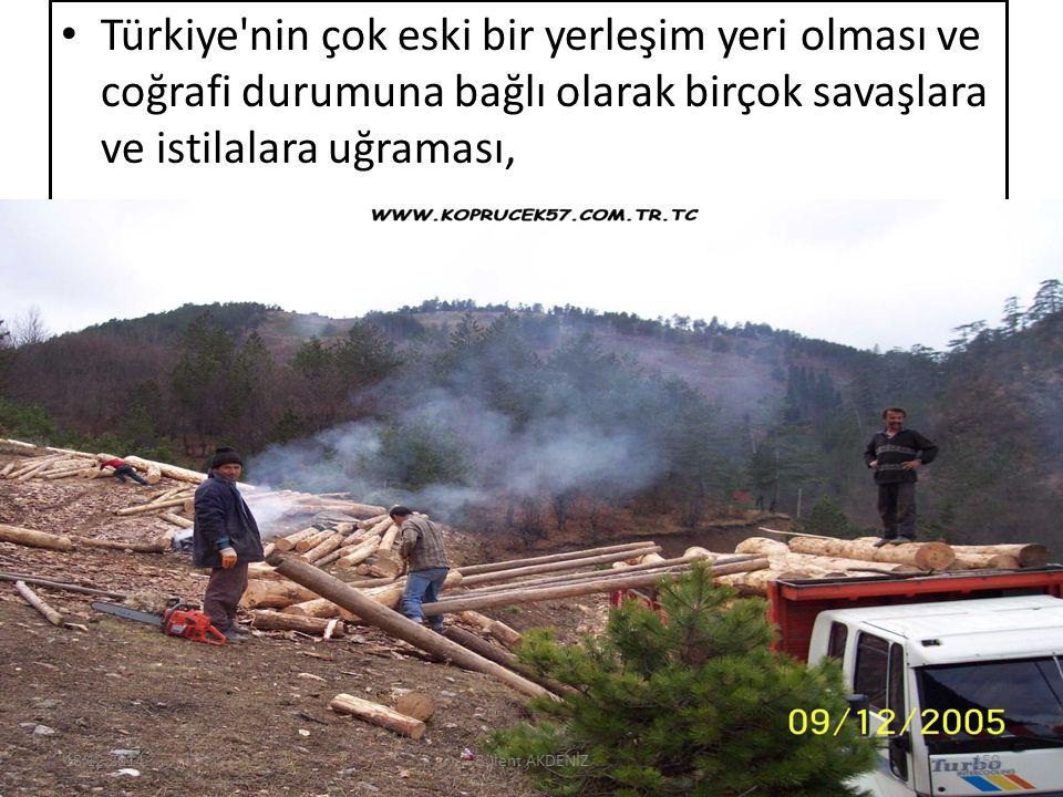 Türkiye'nin çok eski bir yerleşim yeri olması ve coğrafi durumuna bağlı olarak birçok savaşlara ve istilalara uğraması, 18.12.2014150Bülent AKDENİZ