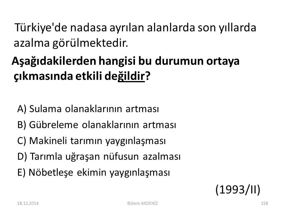 Türkiye'de nadasa ayrılan alanlarda son yıllarda azalma görülmektedir. Aşağıdakilerden hangisi bu durumun ortaya çıkmasında etkili değildir? A) Sulama