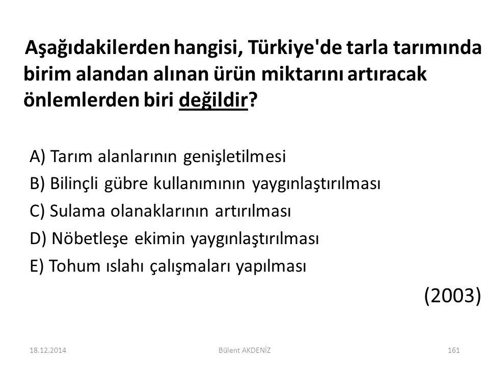 Aşağıdakilerden hangisi, Türkiye'de tarla tarımında birim alandan alınan ürün miktarını artıracak önlemlerden biri değildir? A) Tarım alanlarının geni