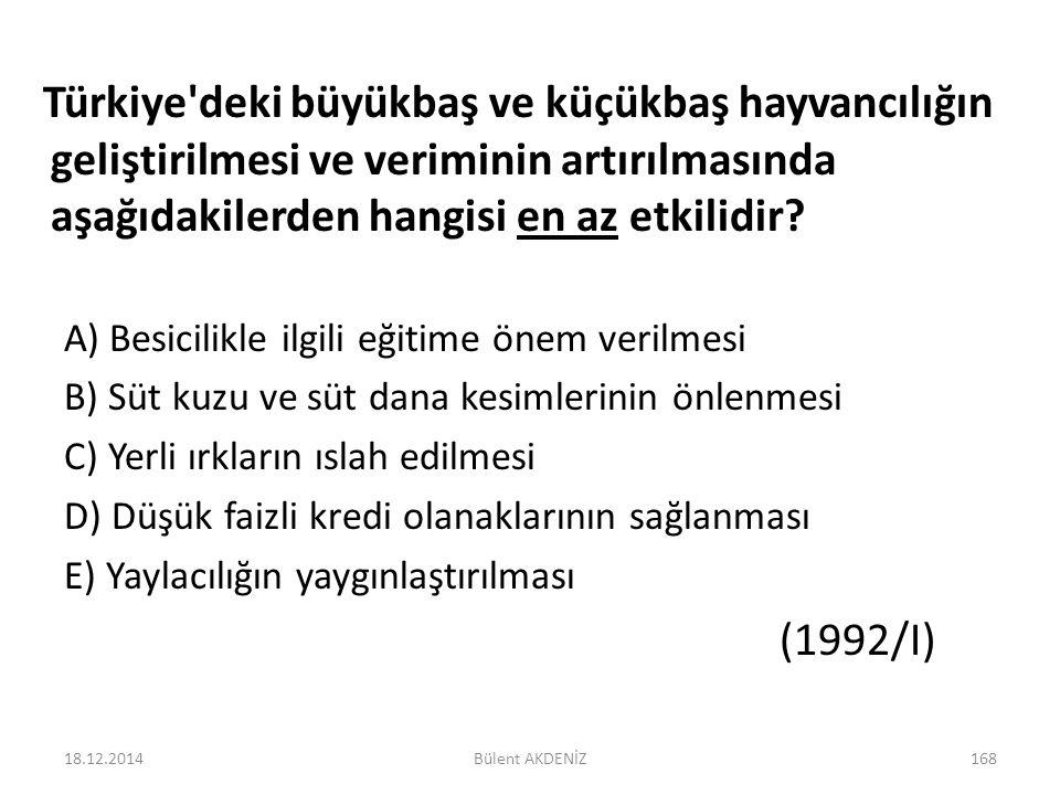 Türkiye'deki büyükbaş ve küçükbaş hayvancılığın geliştirilmesi ve veriminin artırılmasında aşağıdakilerden hangisi en az etkilidir? A) Besicilikle ilg