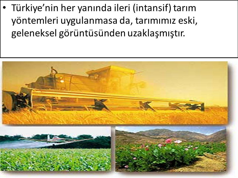 Türkiye'nin her yanında ileri (intansif) tarım yöntemleri uygulanmasa da, tarımımız eski, geleneksel görüntüsünden uzaklaşmıştır. 18.12.201419Bülent A