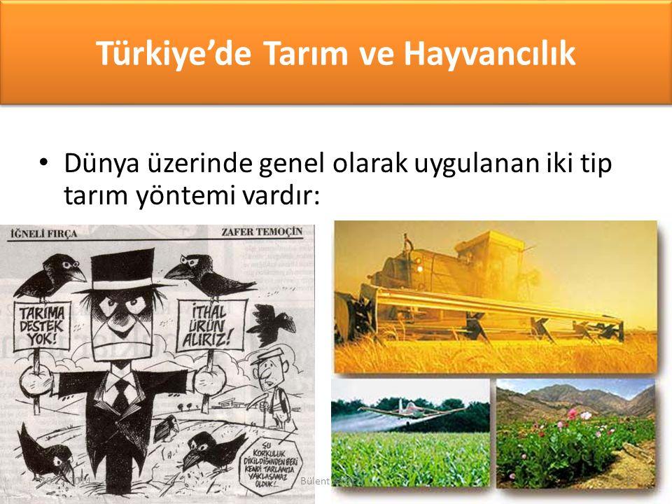 Türkiye'de Tarım ve Hayvancılık Dünya üzerinde genel olarak uygulanan iki tip tarım yöntemi vardır: 18.12.20142Bülent AKDENİZ