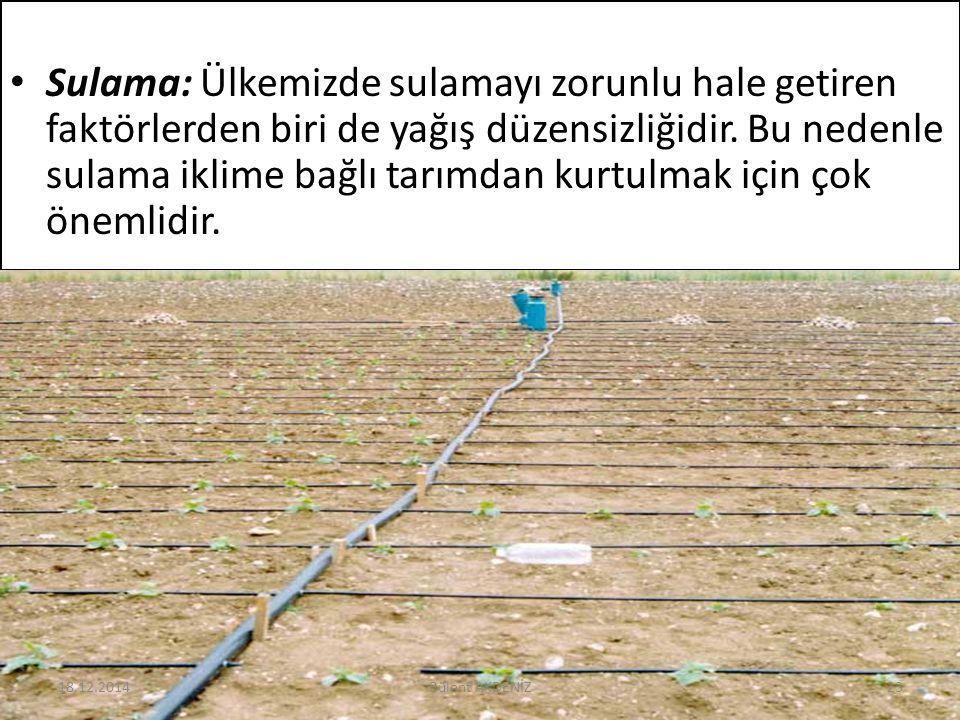Sulama: Ülkemizde sulamayı zorunlu hale getiren faktörlerden biri de yağış düzensizliğidir. Bu nedenle sulama iklime bağlı tarımdan kurtulmak için çok
