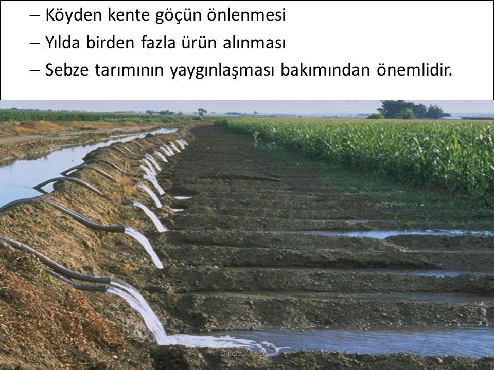 – Köyden kente göçün önlenmesi – Yılda birden fazla ürün alınması – Sebze tarımının yaygınlaşması bakımından önemlidir. 18.12.201425Bülent AKDENİZ