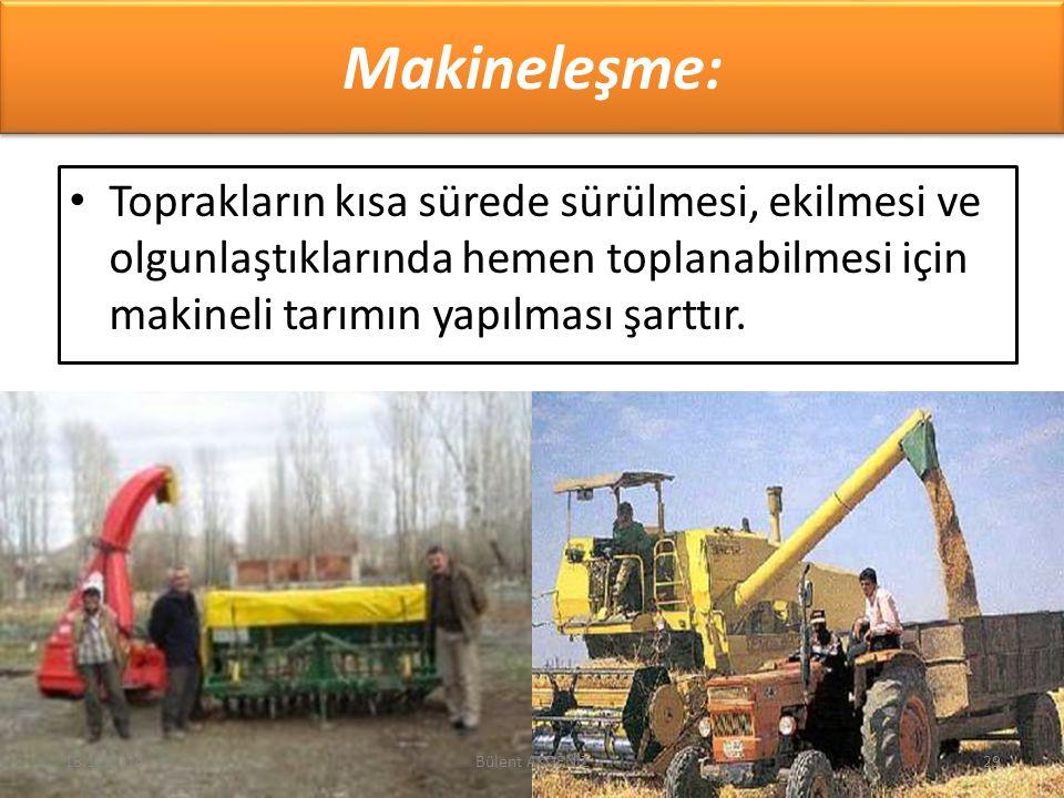 Makineleşme: Toprakların kısa sürede sürülmesi, ekilmesi ve olgunlaştıklarında hemen toplanabilmesi için makineli tarımın yapılması şarttır. 18.12.201