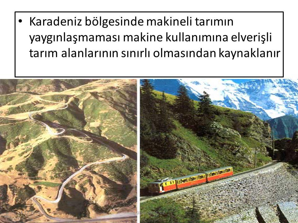 Karadeniz bölgesinde makineli tarımın yaygınlaşmaması makine kullanımına elverişli tarım alanlarının sınırlı olmasından kaynaklanır 18.12.201431Bülent