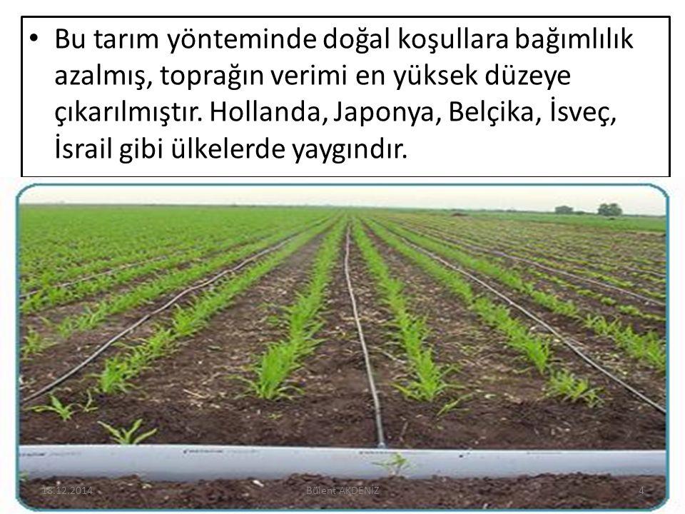 Bu tarım yönteminde doğal koşullara bağımlılık azalmış, toprağın verimi en yüksek düzeye çıkarılmıştır. Hollanda, Japonya, Belçika, İsveç, İsrail gibi