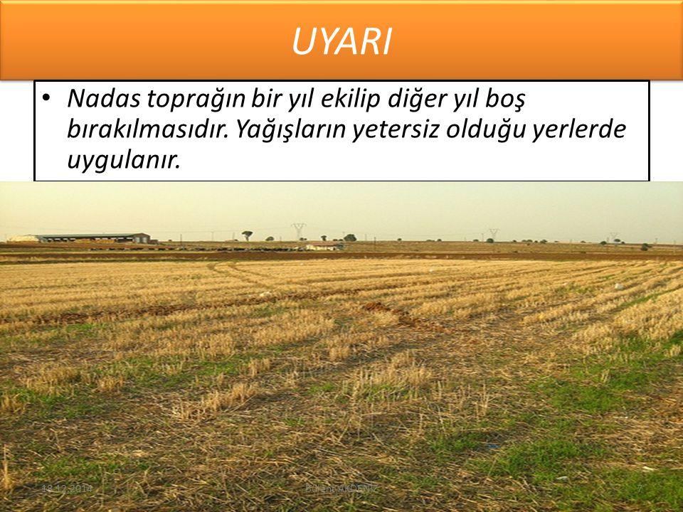 UYARI Nadas toprağın bir yıl ekilip diğer yıl boş bırakılmasıdır. Yağışların yetersiz olduğu yerlerde uygulanır. 18.12.20147Bülent AKDENİZ