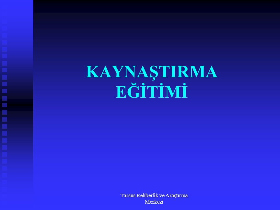 Tarsus Rehberlik ve Araştırma Merkezi KAYNAŞTIRMA EĞİTİMİ