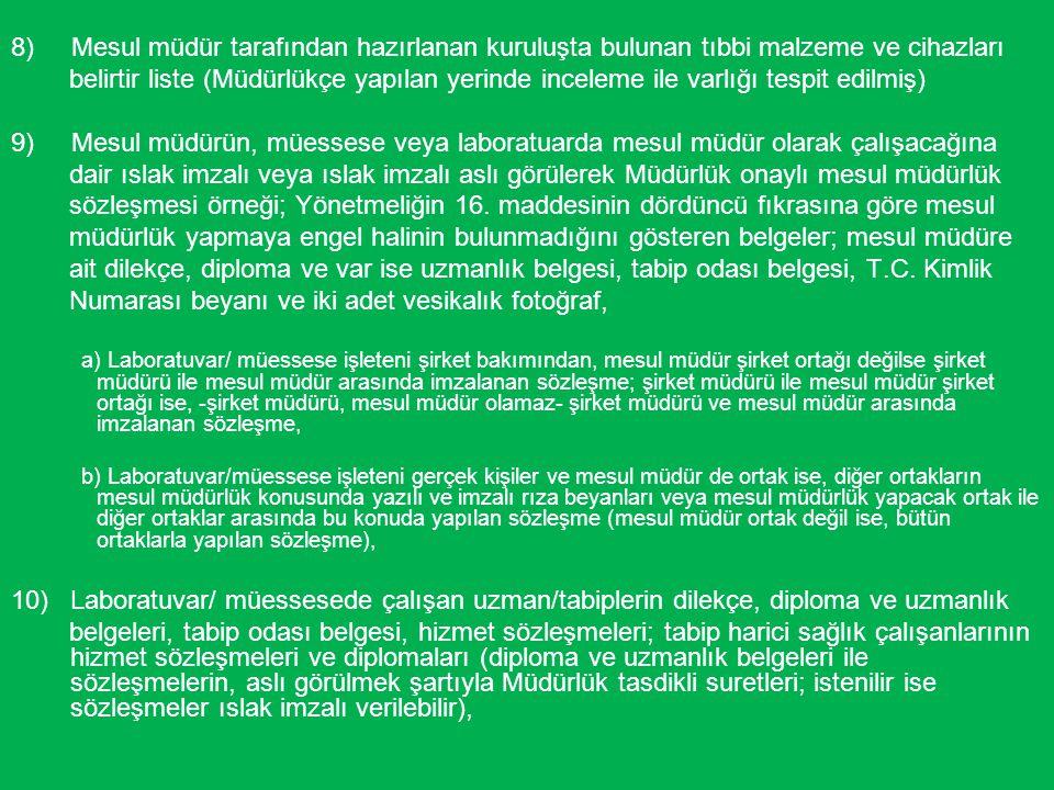 8) Mesul müdür tarafından hazırlanan kuruluşta bulunan tıbbi malzeme ve cihazları belirtir liste (Müdürlükçe yapılan yerinde inceleme ile varlığı tespit edilmiş) 9) Mesul müdürün, müessese veya laboratuarda mesul müdür olarak çalışacağına dair ıslak imzalı veya ıslak imzalı aslı görülerek Müdürlük onaylı mesul müdürlük sözleşmesi örneği; Yönetmeliğin 16.