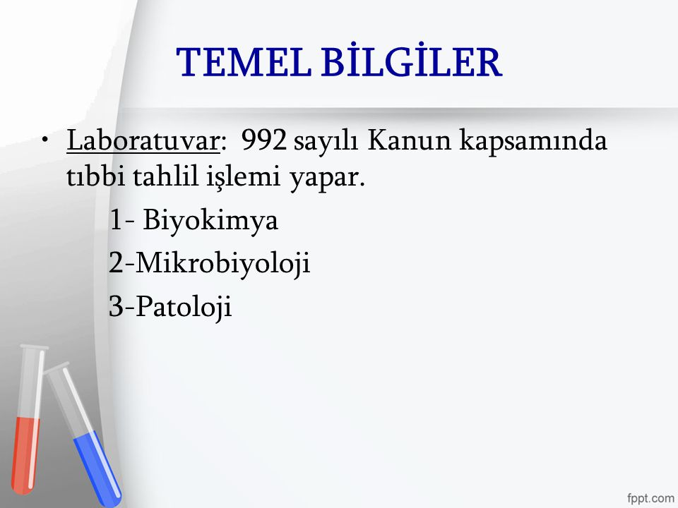 TEMEL BİLGİLER Laboratuvar: 992 sayılı Kanun kapsamında tıbbi tahlil işlemi yapar.