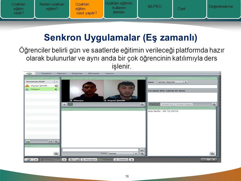 Senkron Uygulamalar (Eş zamanlı) 16 Öğrenciler belirli gün ve saatlerde eğitimin verileceği platformda hazır olarak bulunurlar ve aynı anda bir çok öğrencinin katılımıyla ders işlenir.