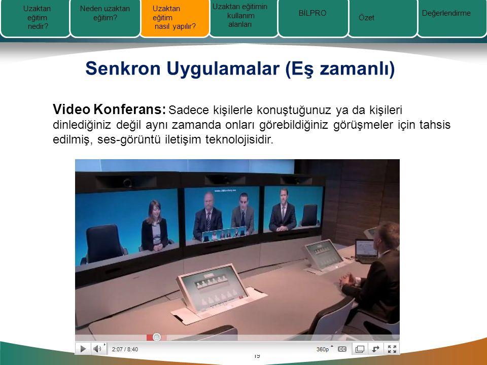 Senkron Uygulamalar (Eş zamanlı) 19 Video Konferans: Sadece kişilerle konuştuğunuz ya da kişileri dinlediğiniz değil aynı zamanda onları görebildiğiniz görüşmeler için tahsis edilmiş, ses-görüntü iletişim teknolojisidir.